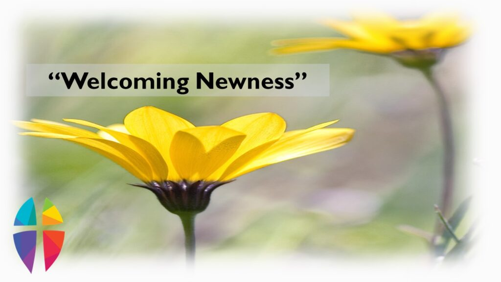 """""""Welcoming Newness"""" – March 21, 2021"""